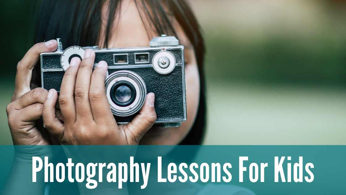 PHOTOGRAPHY LESSONS FOR KIDS