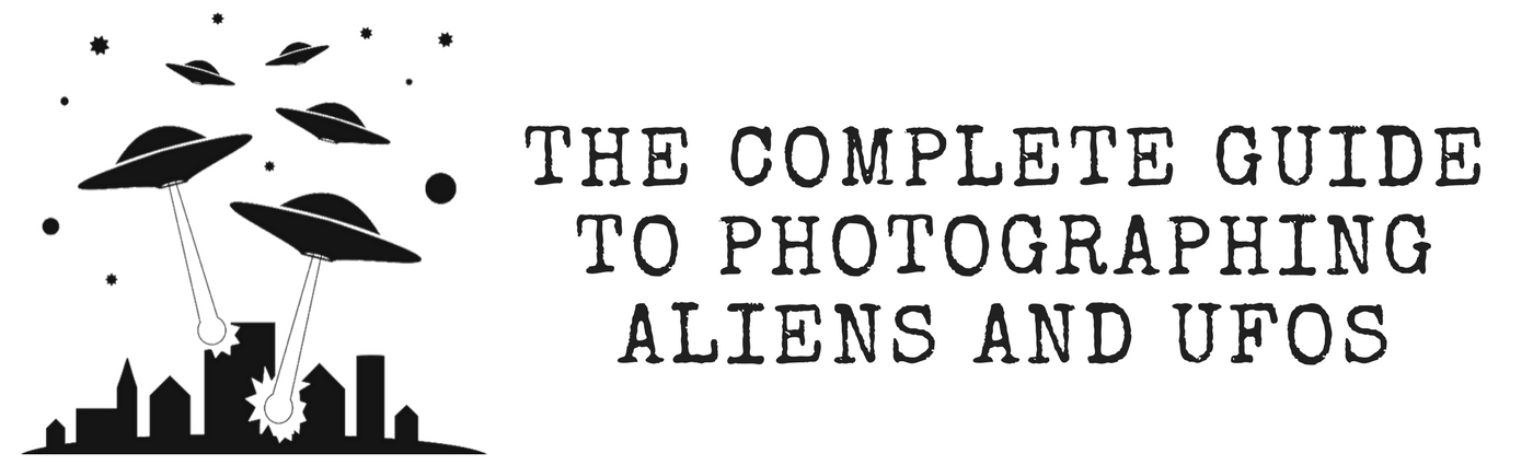 The Complete Guide to Photographing Aliens and UFOs